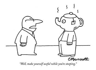 Teapot Drawing - Well, Make Yourself Useful While You're Steeping by Charles Barsotti