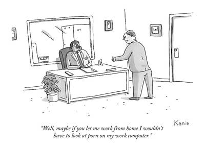 Works Drawing - Well, Maybe If You Let Me Work From Home by Zachary Kanin