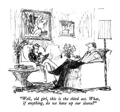 1990 Drawing - Well, Old Girl, This Is The Third Act.  What, If by Robert Weber