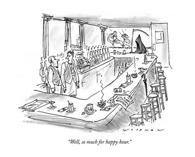 Black Humor Drawing - Well, So Much For Happy Hour by Bill Woodman