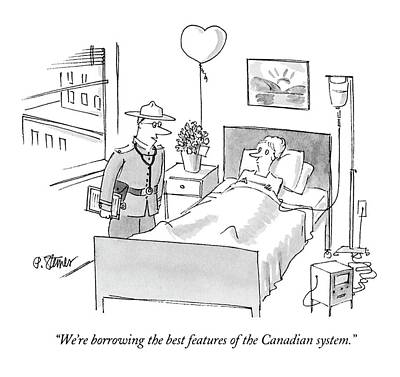 Hospitals Drawing - We're Borrowing The Best Features Of The Canadian by Peter Steiner