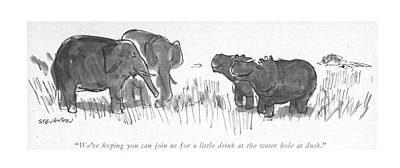 Hippopotamus Drawing - We're Hoping You Can Join Us For A Little Drink by James Stevenson