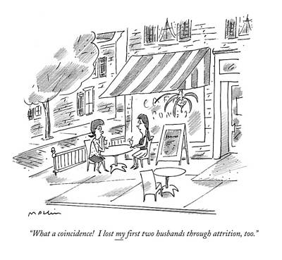Outdoor Cafes Drawing - What A Coincidence! I Lost My ?rst Two Husbands by Michael Maslin