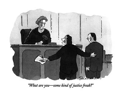 Lawyer Drawing - What Are You - Some Kind Of Justice Freak? by Danny Shanahan