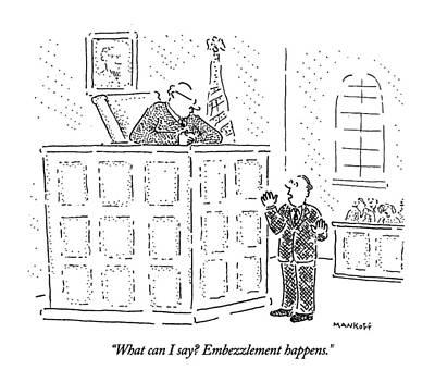 Court Room Drawing - What Can I Say?  Embezzlement Happens by Robert Mankoff