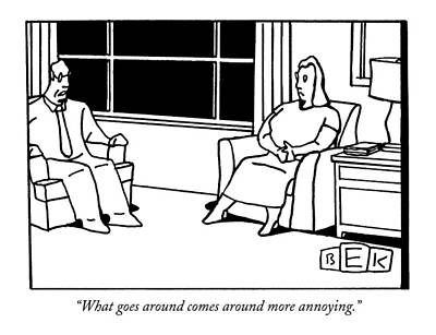 What Goes Around Comes Around More Annoying Art Print by Bruce Eric Kaplan