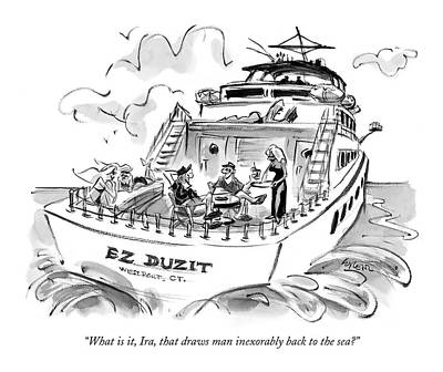 Yachts Drawing - What Is It, Ira, That Draws Man Inexorably Back by Lee Lorenz