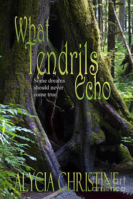 Photograph - What Tendrils Echo Cover by Alycia Christine