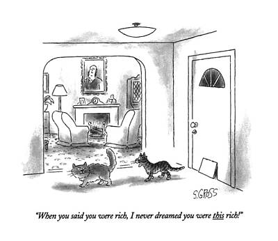House Cats Drawing - When You Said You Were Rich by Sam Gross