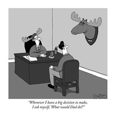 Moose Drawing - Whenever I Have A Big Decision To Make by J.C.  Duffy