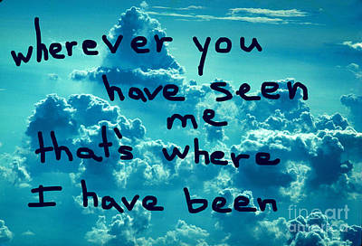 wherever you have seen me that's where I have been Art Print
