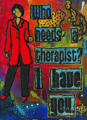 Mixed Media - Who Needs A Therapist? by Angela L Walker