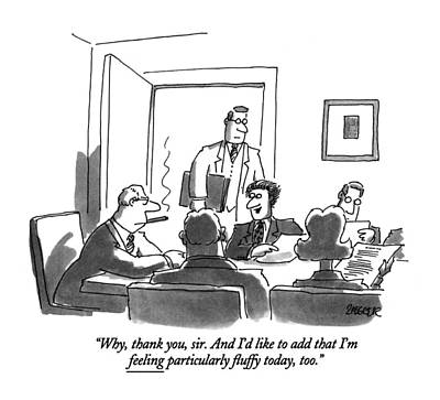 Boardroom Drawing - Why, Thank You, Sir. And I'd Like To Add That I'm by Jack Ziegler
