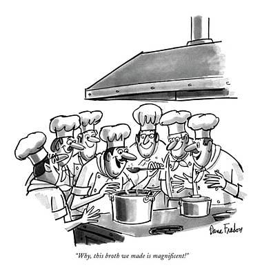 Baked Goods Drawing - Why, This Broth We Made Is Magni?cent! by Dana Fradon