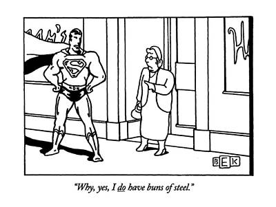 Super Heroes Drawing - Why, Yes, I Do Have Buns Of Steel by Bruce Eric Kaplan