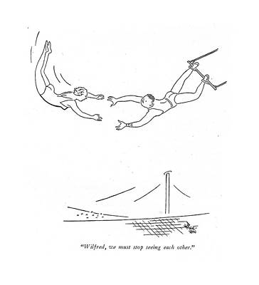 Trapeze Drawing - Wilfred, We Must Stop Seeing Each Other by Ned Hilton