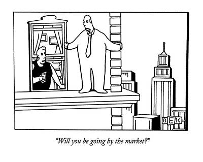 Ledge Drawing - Will You Be Going By The Market? by Bruce Eric Kaplan
