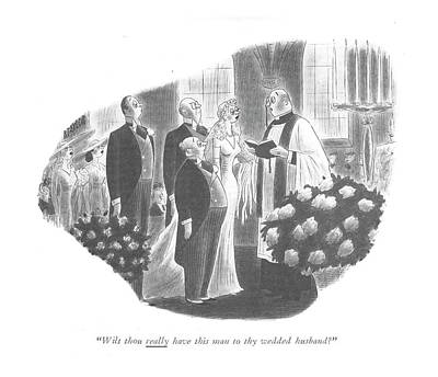 Wilt Thou Really Have This Man To Thy Wedded Art Print by Richard Taylor