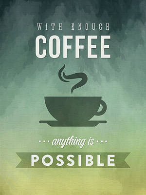 With Enough Coffee Anything Is Possible Art Print by Aged Pixel
