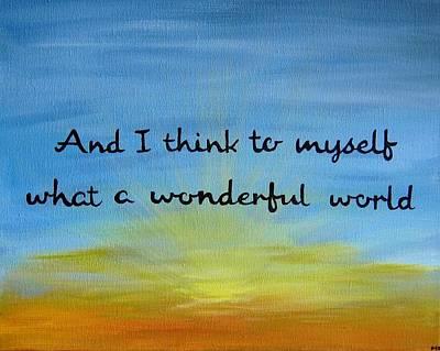 Myself Painting - Wonderful World Inspirational Quote Art by Michelle Eshleman