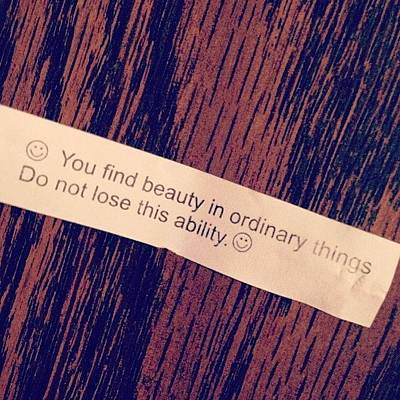 Inspirational Photograph - #words #fortunecookie #instaday #beauty by Marianna Mills