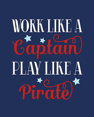 Coastal Quote Wall Art - Painting - Work Like A Captain, Play Like A Pirate by Tamara Robinson