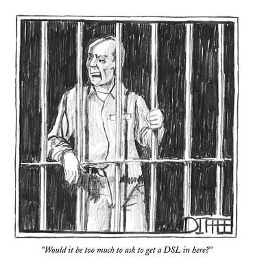Prison Cell Wall Art - Drawing - Would It Be Too Much To Ask To Get A Dsl In Here? by Matthew Diffee