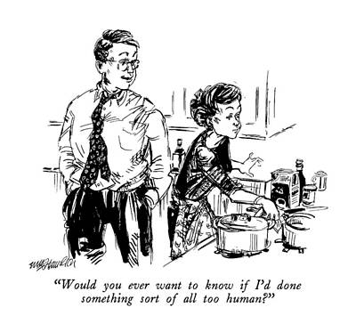 Confessions Drawing - Would You Ever Want To Know If I'd Done Something by William Hamilton