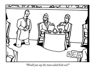 Ass Drawing - Would You Say The Tuna Salad Kicks Ass? by Bruce Eric Kaplan