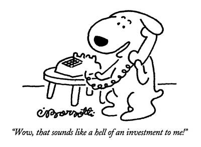 Pup Drawing - Wow, That Sounds Like A Hell Of An Investment by Charles Barsotti