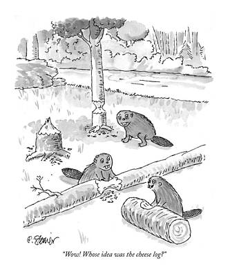 Beaver Drawing - Wow! Whose Idea Was The Cheese Log? by Peter Steiner