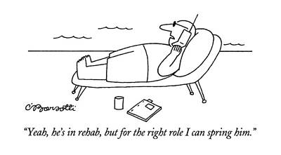 Yeah, He's In Rehab, But For The Right Role Art Print by Charles Barsotti