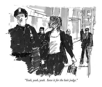 Cop Drawing - Yeah, Yeah, Yeah.  Save It For The Hair Judge by Michael Crawford