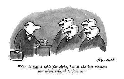 Yes, It Was A Table For Eight, But At The Last Art Print by Charles Barsotti