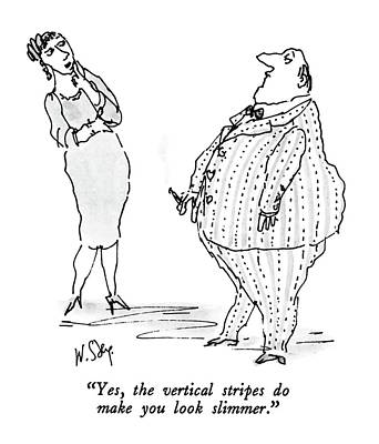 Pudge Drawing - Yes, The Vertical Stripes Do Make You Look by William Steig