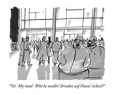 Yo!  My Man!  Who Be Needin' 'ariadne Auf Naxos' Art Print by Michael Crawford