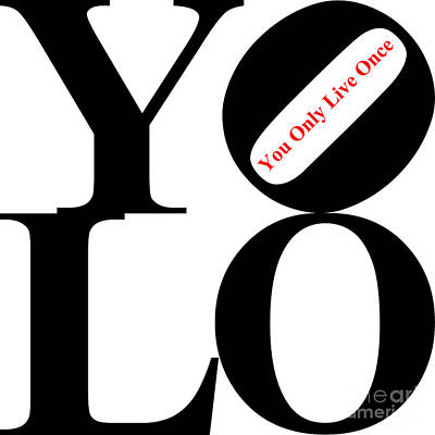 Yolo - You Only Live Once 20140125 Black White Red Print by Wingsdomain Art and Photography