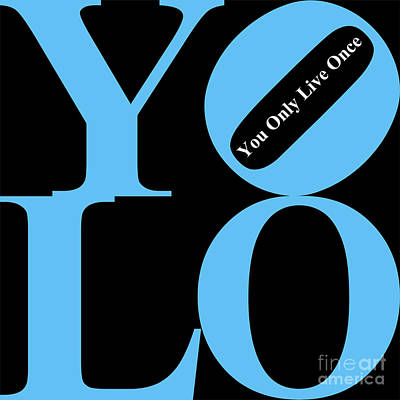 Yolo - You Only Live Once 20140125 Blue Black White Art Print