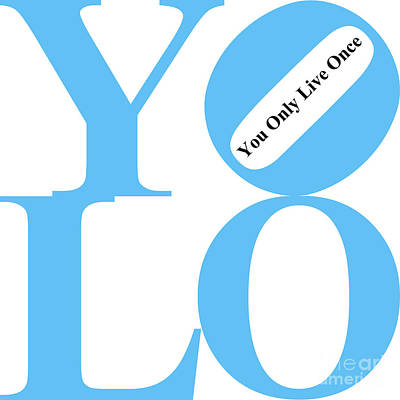 Yolo - You Only Live Once 20140125 Blue White Black Print by Wingsdomain Art and Photography