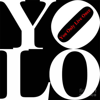Yolo - You Only Live Once 20140125 White Black Red Print by Wingsdomain Art and Photography