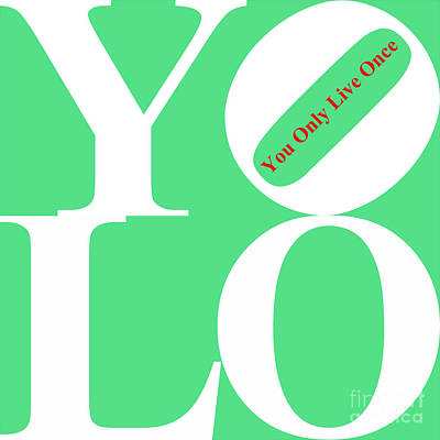 Yolo - You Only Live Once 20140125 White Green Red Print by Wingsdomain Art and Photography