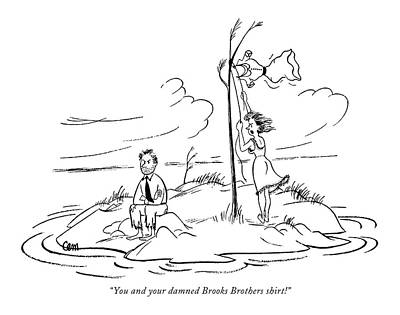Island Drawing - You And Your Damned Brooks Brothers Shirt! by Charles E. Martin