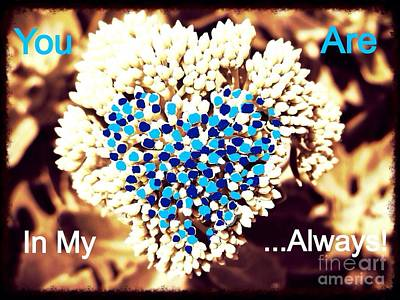 You Are In My Heart Always In Blue Art Print by Kimberlee Baxter
