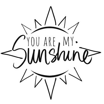 Sun Mixed Media - You Are My Sunshine With Sun by South Social Studio