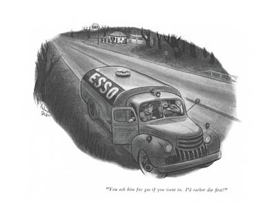 Truck Drawing - You Ask Him For Gas If You Want To. I'd by Richard Decker