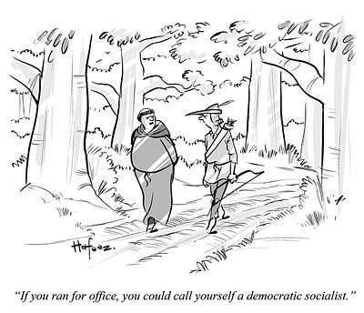 Cartoons Drawing - You Could Call Yourself A Democratic Socialist by Kaamran Hafeez