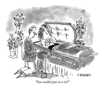 Coffin Drawing - You Couldn't Put On A Tie? by Pat Byrnes