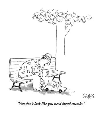 Crumbs Drawing - You Don't Look Like You Need Bread Crumbs by Sam Gross