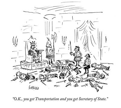 Elected Drawing - You Get Transportation And You Get Secretary by David Sipress
