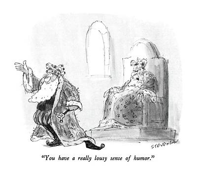 The King Drawing - You Have A Really Lousy Sense Of Humor by James Stevenson